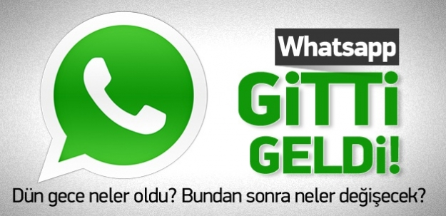 Whatsapp gitti geldi! Dün gece neler oldu? Bundan sonra neler değişecek?