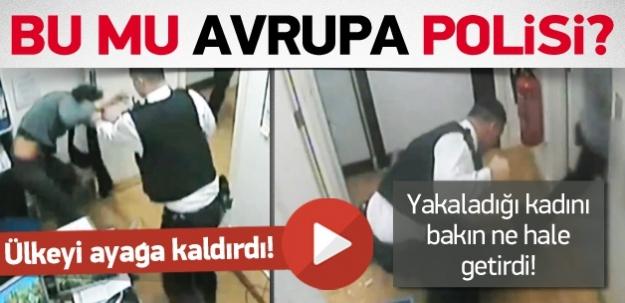 Yakaladığı kadını bakın ne hale getirdi! Bu mu Avrupa polisi?