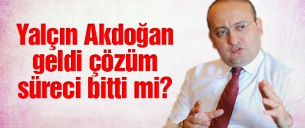 Yalçın Akdoğan geldi çözüm süreci bitti mi?
