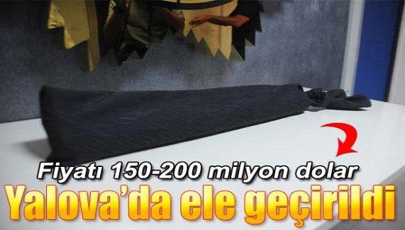 Yalova'da ele geçirildi! Fiyatı 150-200 milyon dolar!