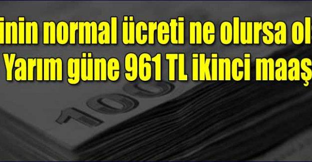 Yarım güne 961 TL ikinci maaş