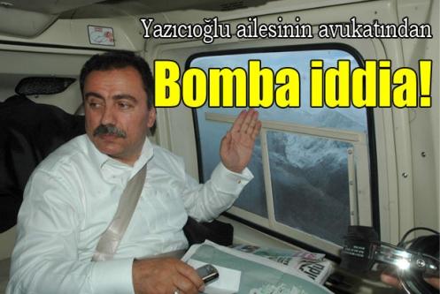 Yazıcıoğlu ailesinin avukatından bomba iddia!