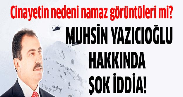 Yazıcıoğlu cinayetinin nedeni namaz görüntüleri mi?