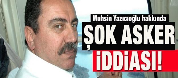 Yazıcıoğlu hakkında şok asker iddiası!
