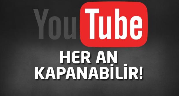 Youtube her an kapanabilir!