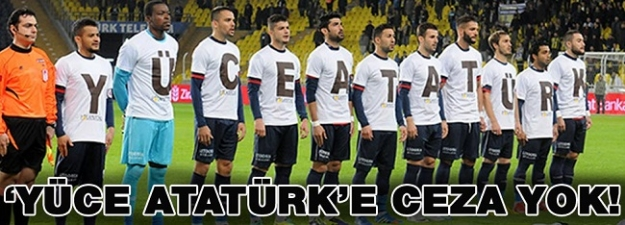 'Yüce Atatürk'e ceza yok...