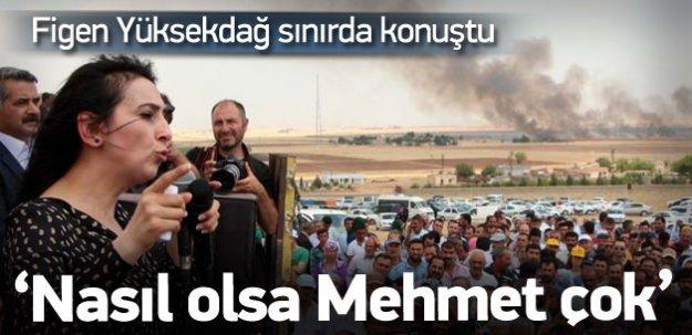 Yüksekdağ: Nasıl olsa Türkiye'de Mehmet çok