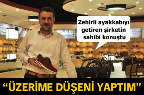 Zehirli ayakkabıyı getiren şirketin sahibi konuştu: Üzerime düşeni yaptım!