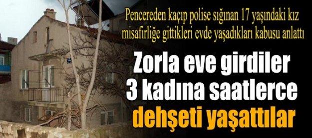 Zorla eve girdiler 3 kadına dehşeti yaşattılar!