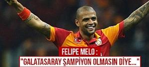 """Felipe Melo: """"Galatasaray şampiyon olmasın diye..."""""""