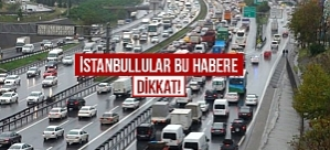 İstanbullular bu habere dikkat!